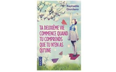 Ta deuxième vie commence quand tu comprends que tu n'en as qu'une – Raphaëlle Giordano